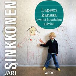 Sinkkonen, Jari - Lapsen kanssa: hyvinä ja pahoina päivinä, audiobook