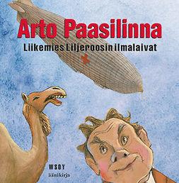 Paasilinna, Arto - Liikemies Liljeroosin ilmalaivat, äänikirja