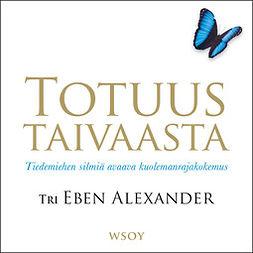 Alexander, Eben - Totuus taivaasta: Tiedemiehen silmiä avaava kuolemanrajakokemus, äänikirja