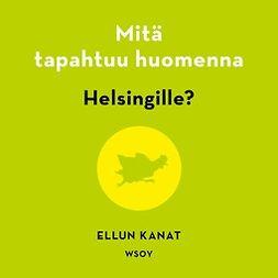 Piha, Kirsi - Mitä tapahtuu huomenna Helsingille?, audiobook