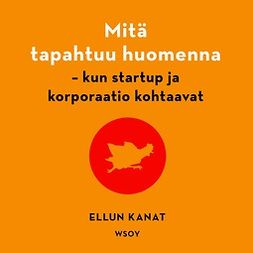 Mäkinen, Marco - Mitä tapahtuu huomenna: Kun startup ja korporaatio kohtaavat?, äänikirja