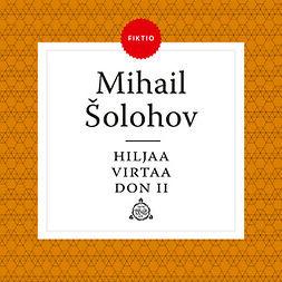 Šolohov, Mihail - Hiljaa virtaa Don II, äänikirja