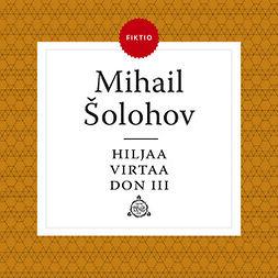 Šolohov, Mihail - Hiljaa virtaa Don III, äänikirja