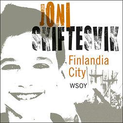 Skiftesvik, Joni - Finlandia city: Elämänkuvia, äänikirja