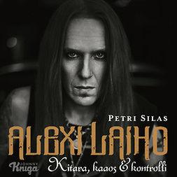 Silas, Petri - Alexi Laiho: Kitara, kaaos & kontrolli, audiobook