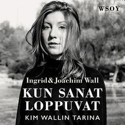 Wall, Ingrid - Kun sanat loppuvat: Kim Wallin tarina, äänikirja
