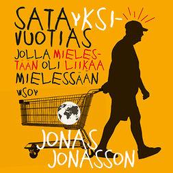 Jonasson, Jonas - Satayksivuotias jolla mielestään oli liikaa mielessään, audiobook