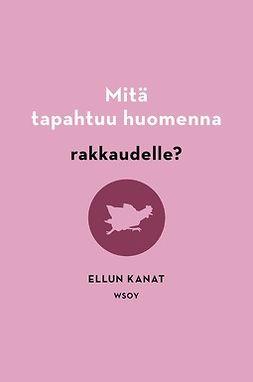 Kanat, Ellun Kanat Ellun - Mitä tapahtuu huomenna rakkaudelle?, ebook