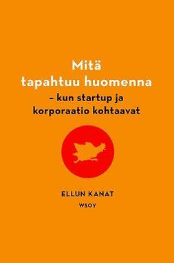 Mäkinen, Marco - Mitä tapahtuu huomenna: Kun startup ja korporaatio kohtaavat?, ebook