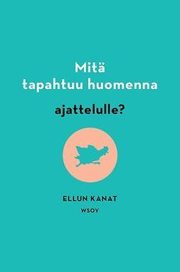Kanat, Ellun Kanat Ellun - Mitä tapahtuu huomenna ajattelulle?, ebook