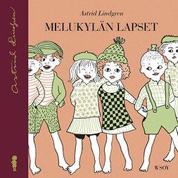 Lindgren, Astrid - Melukylän lapset (uusi suomennos): Melukylän lapset 1, audiobook