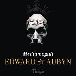 Aubyn, Edward St. - Mediamoguli, äänikirja