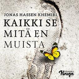 Khemiri, Jonas Hassen - Kaikki se mitä en muista, audiobook