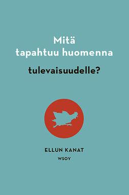 Manninen, Jukka - Mitä tapahtuu huomenna tulevaisuudelle?, ebook