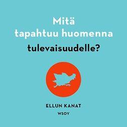 Manninen, Jukka - Mitä tapahtuu huomenna tulevaisuudelle?, audiobook