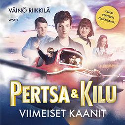 Riikkilä, Väinö - Pertsa ja Kilu: Viimeiset kaanit, äänikirja
