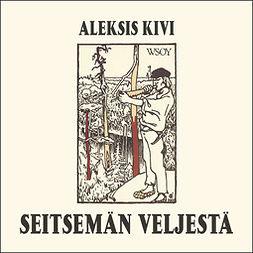 Kivi, Aleksis - Seitsemän veljestä, äänikirja