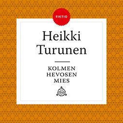 Turunen, Heikki - Kolmen hevosen mies, äänikirja