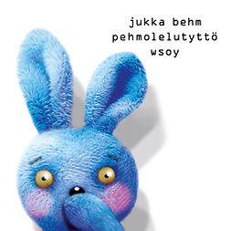 Behm, Jukka - Pehmolelutyttö, äänikirja