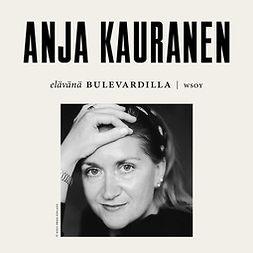 Kauranen, Anja - Elävänä Bulevardilla - Anja Kauranen, äänikirja
