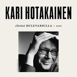 Hotakainen, Kari - Elävänä Bulevardilla - Kari Hotakainen, äänikirja