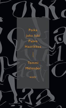 Melender, Tommi - Poika joka luki Paavo Haavikkoa: Esseitä, e-kirja
