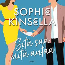 Kinsella, Sophie - Sitä saa mitä antaa, äänikirja