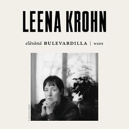 Krohn, Leena - Elävänä Bulevardilla - Leena Krohn, äänikirja