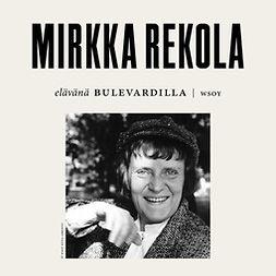 Rekola, Mirkka - Elävänä Bulevardilla - Mirkka Rekola, äänikirja