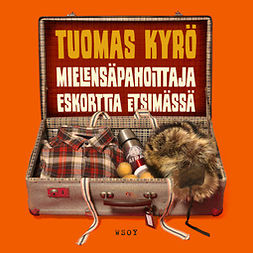 Kyrö, Tuomas - Mielensäpahoittaja Eskorttia etsimässä, äänikirja