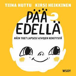 Heikkinen, Kirsi - Pää edellä: Näin tuet lapsesi aivojen kehitystä, äänikirja