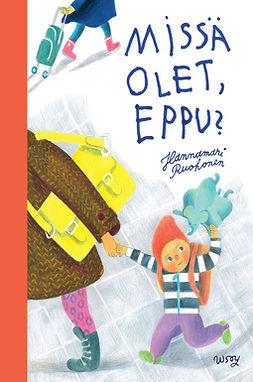 Ruohonen, Hannamari - Missä olet, Eppu?, e-kirja