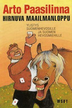 Paasilinna, Arto - Hirnuva maailmanloppu: Ylistys suomenhevosille ja Suomen hevosmiehille, e-kirja