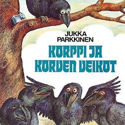 Parkkinen, Jukka - Korppi ja korven veikot, äänikirja