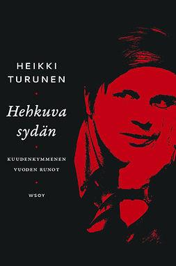 Turunen, Heikki - Hehkuva sydän: Runoja vuosilta 1961-2018, e-kirja