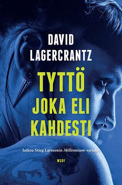 Lagercrantz, David - Tyttö joka eli kahdesti, e-kirja