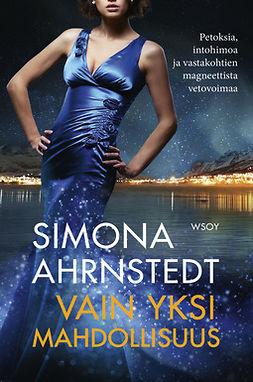 Ahrnstedt, Simona - Vain yksi mahdollisuus, ebook