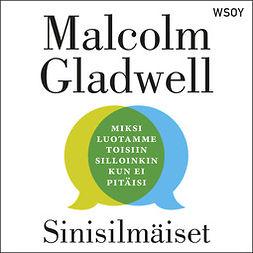 Gladwell, Malcolm - Sinisilmäiset: Miksi luotamme toisiin silloinkin kun ei pitäisi, äänikirja