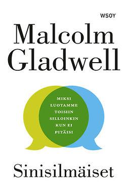 Gladwell, Malcolm - Sinisilmäiset: Miksi luotamme toisiin silloinkin kun ei pitäisi, e-kirja
