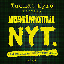 Kyrö, Tuomas - Mielensäpahoittaja. NYT.: Ajankohtainen yhteiskuntaoppi, äänikirja