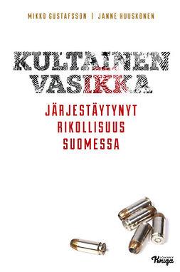 Huuskonen, Janne - Kultainen vasikka: Järjestäytynyt rikollisuus Suomessa, e-kirja