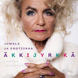 Äkkijyrkkä, Miina - Äkkijyrkkä: Jumala ja erotiikka, audiobook