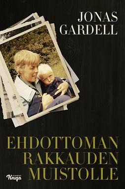 Gardell, Jonas - Ehdottoman rakkauden muistolle, ebook