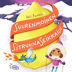 Rantala, Heli - Suurenmoinen sitruunaseikkailu, audiobook