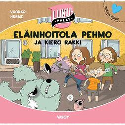 Hurme, Vuokko - Eläinhoitola Pehmo ja kiero Rakki: Lukupalat, äänikirja