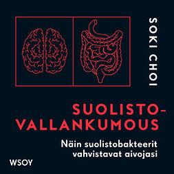 Choi, Soki - Suolistovallankumous: Näin suolistobakteerit vahvistavat aivojasi, äänikirja