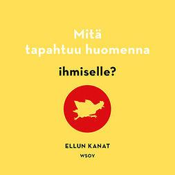 Oy, Ellun Kanat Oy Ellun Kanat - Mitä tapahtuu huomenna ihmiselle?, audiobook