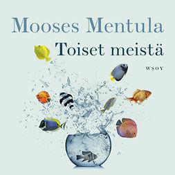 Mentula, Mooses - Toiset meistä, äänikirja