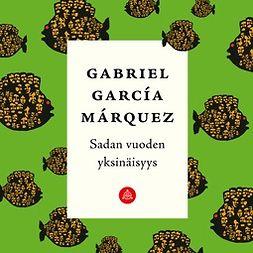 Márquez, Gabriel García - Sadan vuoden yksinäisyys, audiobook