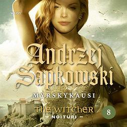 Sapkowski, Andrzej - Myrskykausi: The Witcher - Noituri 8, äänikirja